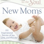 "Book Review:  ""Chicken Soup for the Soul:  New Moms"" (& Giveaway US/CAN Ends 5/9)"