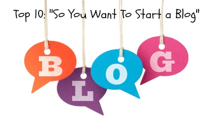 "Top 10: ""So You Want To Start a Blog"""