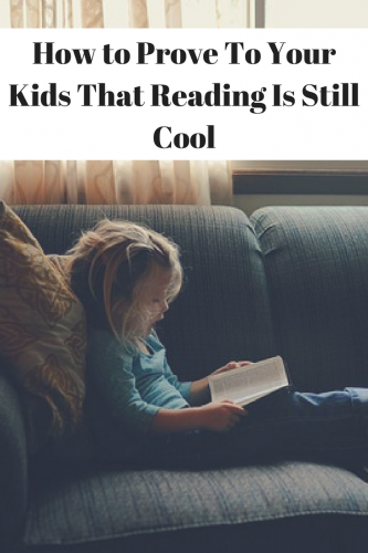 How to Prove To Your Kids That Reading Is Still Cool