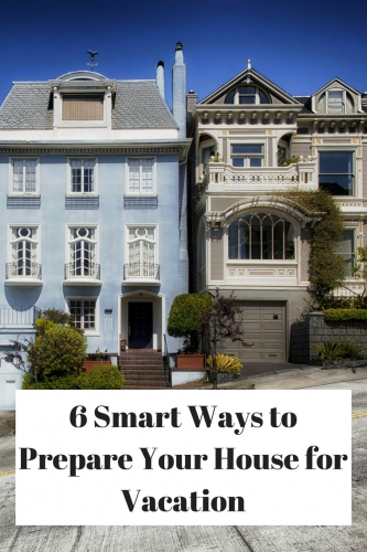 6 Smart Ways to Prepare Your House for Vacation