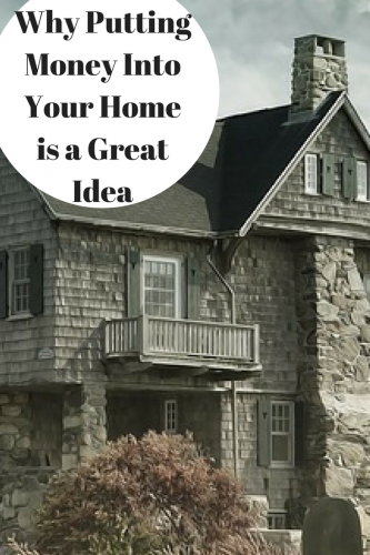 Why Putting Money Into Your Home is a Great Idea
