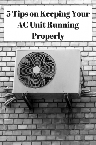 5 Tips on Keeping Your AC Unit Running Properly