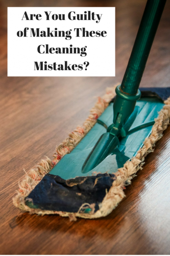 Are You Guilty of Making These Cleaning Mistakes?