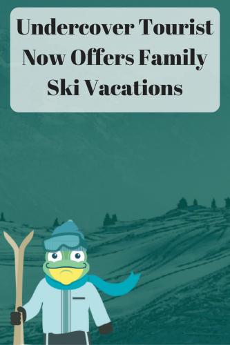 Undercover Tourist Now Offers Family Ski Vacations @ThemeParkFrog #UTpartner