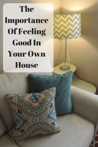 The Importance Of Feeling Good In Your Own House