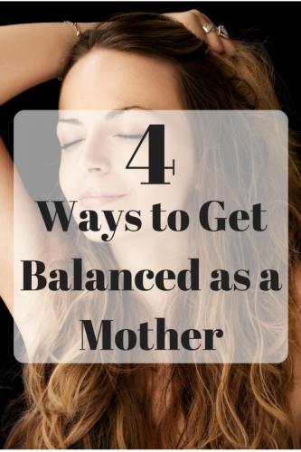 4 Ways to Get Balanced as a Mother