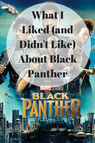 What I Liked (and Didn't Like) About Black Panther #BlackPanther