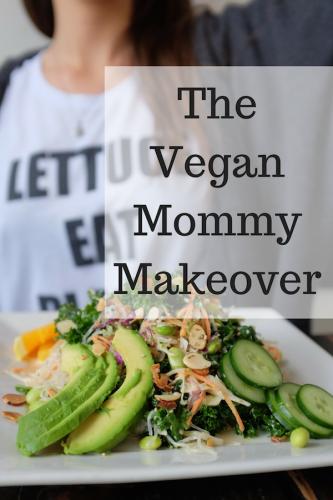 The Vegan Mommy Makeover