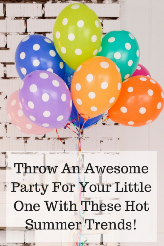 Throw An Awesome Party For Your Little One With These Hot Summer Trends!