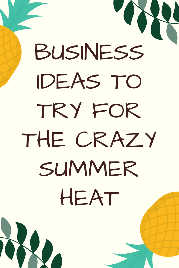 Business Ideas to Try for the Crazy Summer Heat