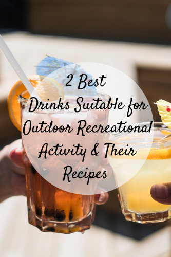 2 Best Drinks Suitable for Outdoor Recreational Activity & Their Recipes