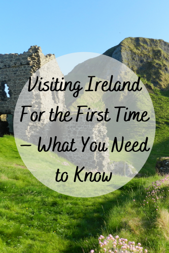 Visiting Ireland For The First Time – What You Need To Know