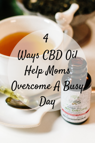 5 Ways CBD Oil Help Moms Overcome A Busy Day