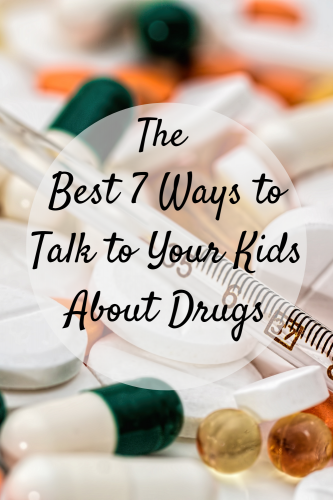 The Best 7 Ways to Talk to Your Kids About Drugs