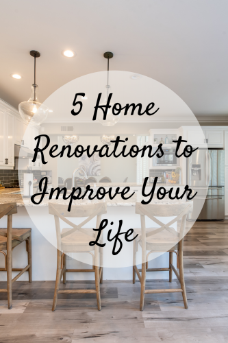 5 Home Renovations to Improve Your Life