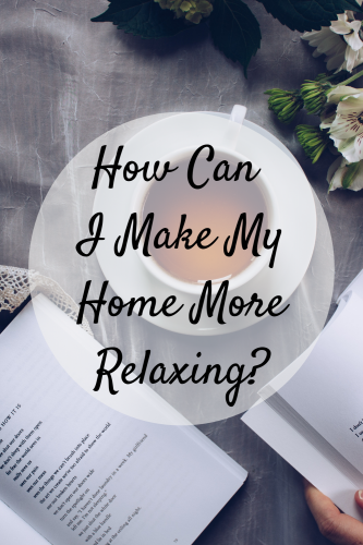 How Can I Make My Home More Relaxing?
