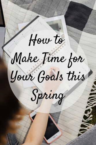 How to Make Time for Your Goals this Spring – Even as a Busy Mom