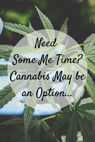 Need Some Me Time? Cannabis May be an Option…