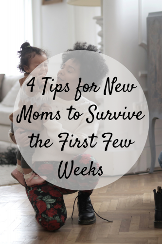 4 Tips for New Moms to Survive the First Few Weeks