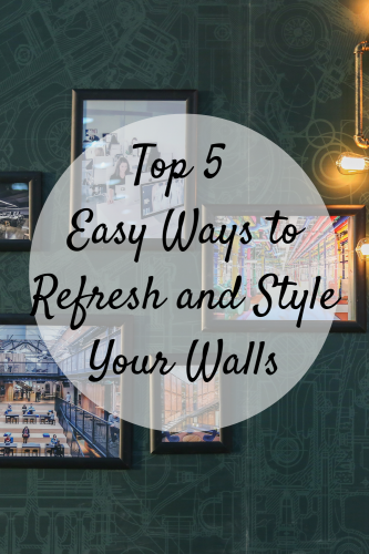 Top 5 Easy Ways to Refresh and Style Your Walls