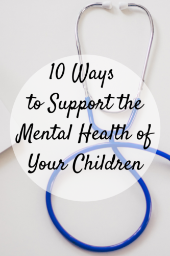10 Ways to Support the Mental Health of Your Children