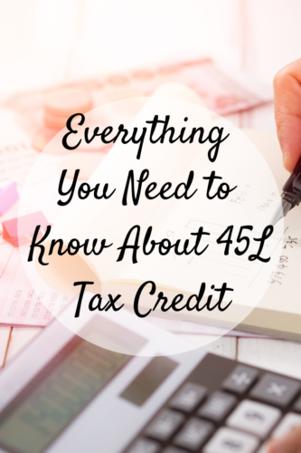 Everything You Need to Know About 45L Tax Credit