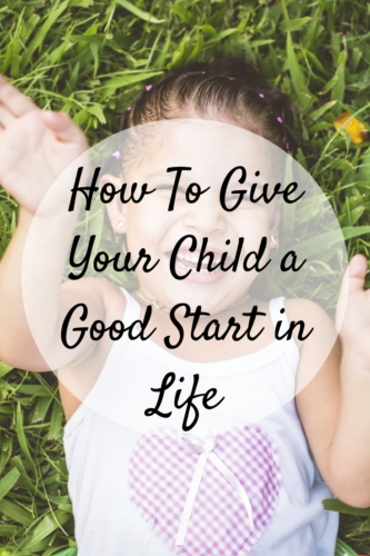 How To Give Your Child a Good Start in Life