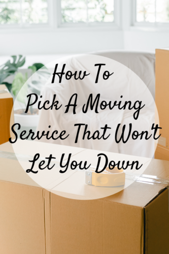 How To Pick A Moving Service That Won't Let You Down