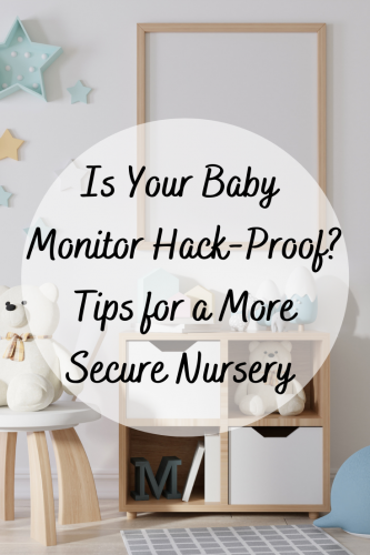 Is Your Baby Monitor Hack-Proof? Tips for a More Secure Nursery