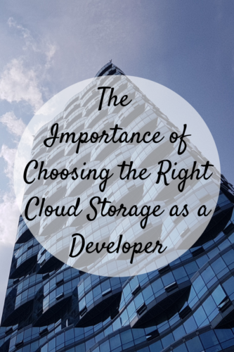 The Importance of Choosing the Right Cloud Storage as a Developer