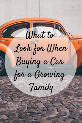 What to Look for When Buying a Car for a Growing Family